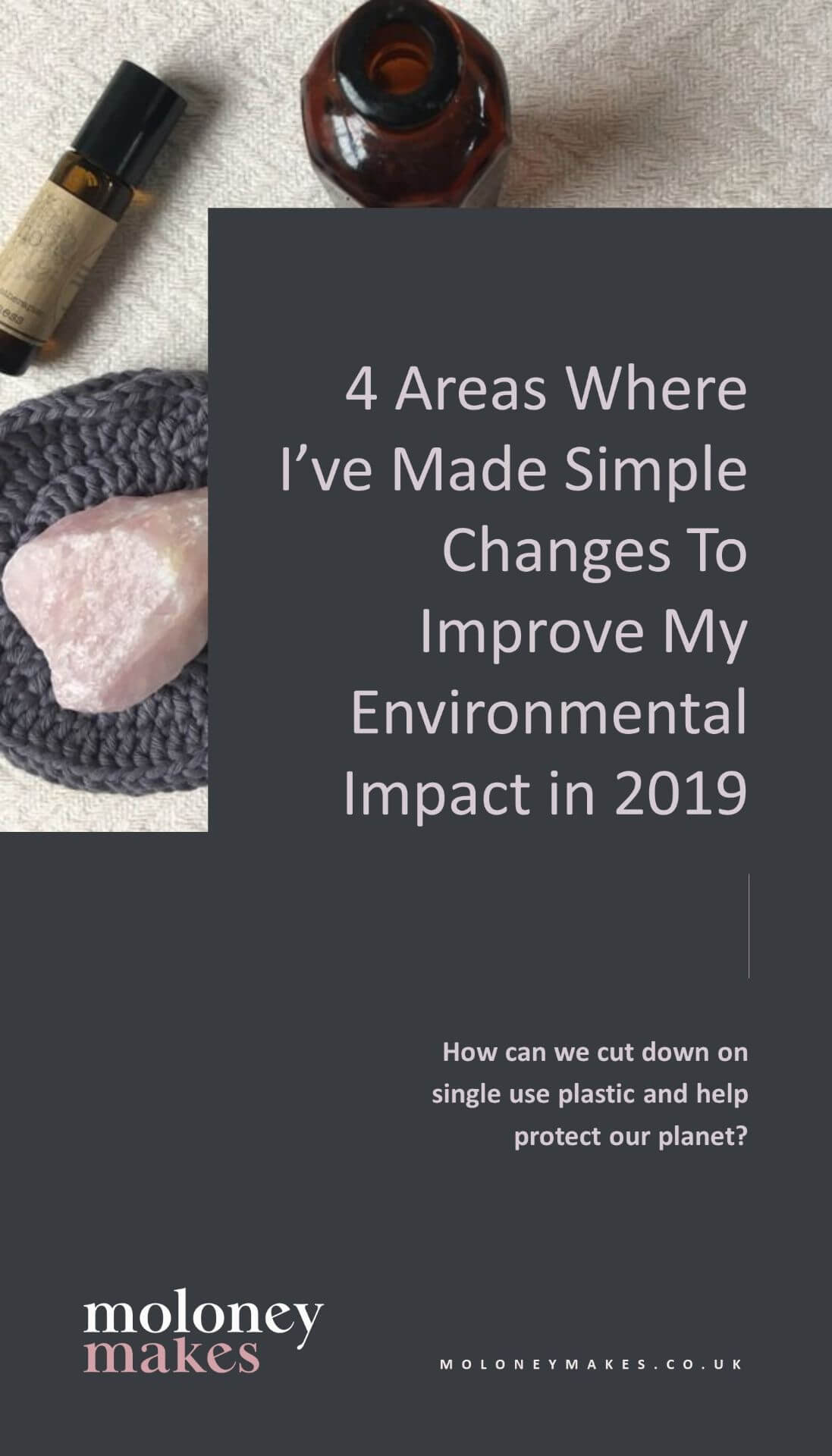 Moloneymakes-Blog-Pinterest-Graphic-4-Areas-Where-I've-Made-Simple-Changes-To-Improve-My-Enviromental-Impact-In-2019
