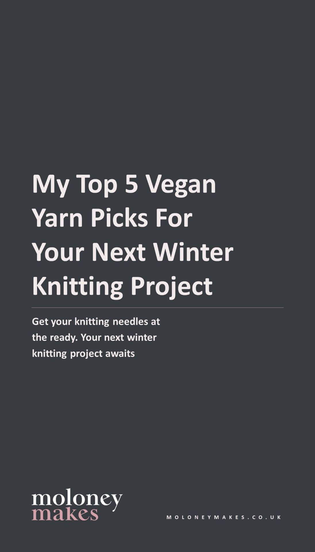 Moloneymakes Blog Pinterest Graphic. My Top 5 Yarn Picks for Your Next Winter Knitting Project