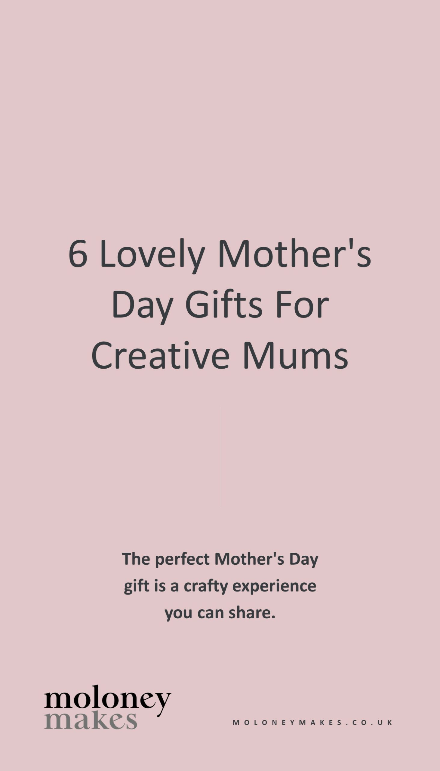 6 lovely mothers day gifts for creative mums blog post pinterest graphic